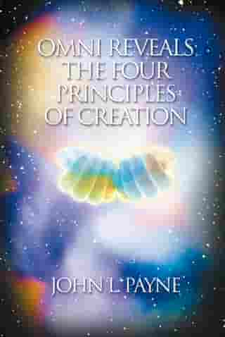 Omni Reveals the Four Principles of Creation by John L. Payne