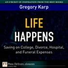 Life Happens: Saving on College, Divorce, Hospital, and Funeral Expenses by Gregory Karp