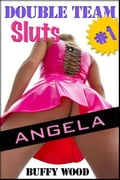 Double Team Sluts #1: Angela (An Erotic Short Story) c4da46e9-d823-4a57-ab8f-9512be552e19