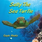 Sally The Sea Turtle by Gayle Hooks