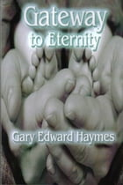 Gateway To Eternity by Gary Haymes