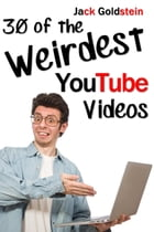 30 of the Weirdest YouTube Videos by Jack Goldstein