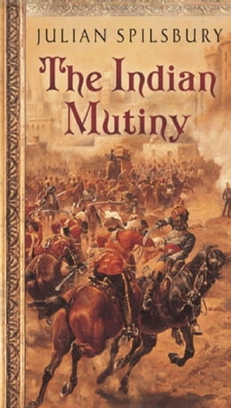 Book The Indian Mutiny by Julian Spilsbury