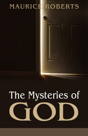 The Mysteries of God by Maurice Roberts