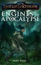 Engines of the Apocalypse by Mike Wild