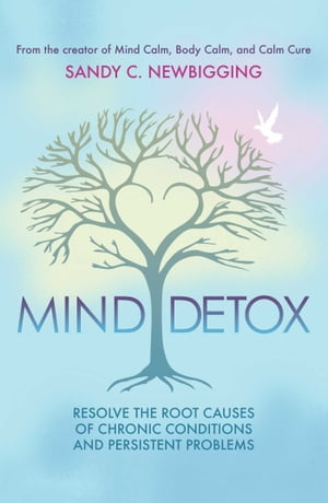 Mind Detox Discover and Resolve the Root Causes of Chronic Conditions and Persistent Problems