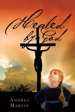 Healed by God by Andrea Martin