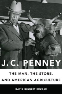 J. C. Penney: The Man, the Store, and American Agriculture