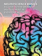Neuroscience Basics: A Guide to the Brain's Involvement in Everyday Activities by Jennifer L. Larimore