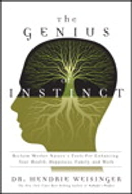 Book The Genius of Instinct: Reclaim Mother Nature's Tools for Enhancing Your Health, Happiness, Family… by Hendrie Weisinger