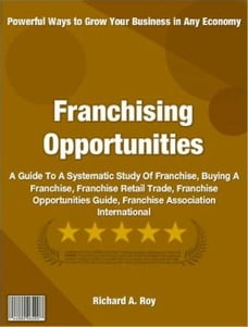 Franchising Opportunities: A Guide To A Systematic Study Of Franchise, Buying A Franchise…