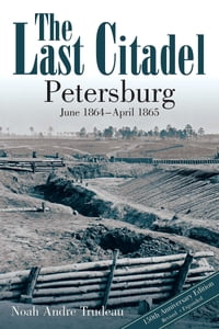 The Last Citadel: Petersburg, June 1864 - April 1865