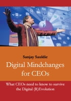Digital Mindchanges for CEOs: What CEOs need to know to survive the Digital (R)Evolution by Sanjay Sauldie