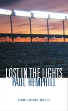 Lost in the Lights: Sports, Dreams, and Life by Paul Hemphill