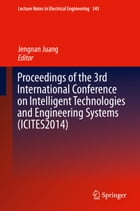 Proceedings of the 3rd International Conference on Intelligent Technologies and Engineering Systems (ICITES2014) by Jengnan Juang
