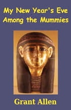 My New Year's Eve Among the Mummies by Grant Allen