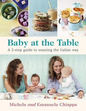 Baby at the Table A 3-Step Guide to Weaning the Italian Way