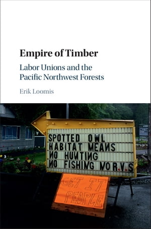 Empire of Timber Labor Unions and the Pacific Northwest Forests