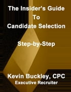The Insider's Guide To Candidate Selection by Kevin Buckley CPC