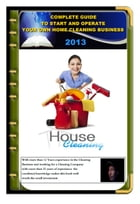 Complete guide To Start And Operate Your Own Home Cleaning Business by Don Herrick
