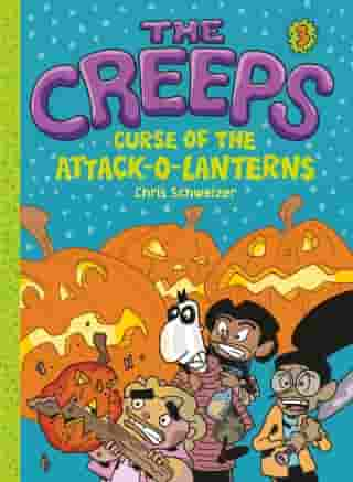The Creeps: Book 3: Curse of the Attack-o-Lanterns by Chris Schweizer