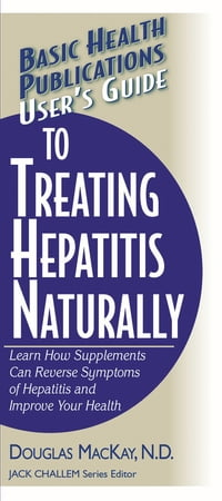 User's Guide to Treating Hepatitis Naturally: Learn How Supplements Can Reverse Symptoms of…