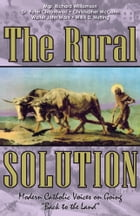 The Rural Solution: Modern Catholic Voices on Going Back to the Land by Mgr. Richard Williamson
