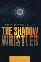 The Return of the Shadow Whistler by Royce Walker