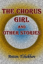The Chorus Girl and Other Stories by Anton Tchekhov
