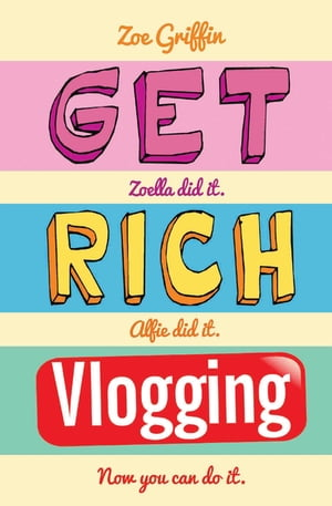 Get Rich Vlogging - Zoella Did It. Alfie Did It. Now You Can Do It