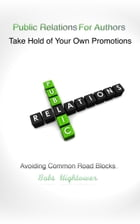 Public Relations for Authors Take Hold of Your Own Promotions by Babs Hightower