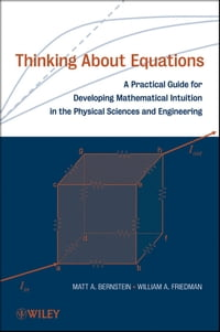 Thinking About Equations: A Practical Guide for Developing Mathematical Intuition in the Physical…