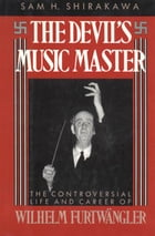 The Devil's Music Master: The Controversial Life and Career of Wilhelm Furtw?ngler by Sam H. Shirakawa