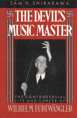 Book The Devil's Music Master: The Controversial Life and Career of Wilhelm Furtw?ngler by Sam H. Shirakawa