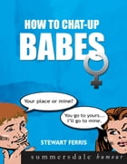 How To Chat Up Babes by Stewart Ferris