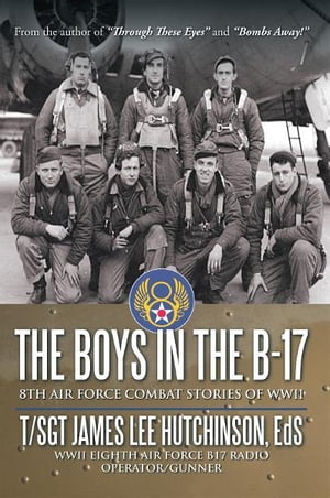 The Boys in the B-17 8TH AIR FORCE COMBAT STORIES OF WWII