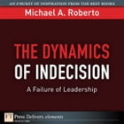 The Dynamics of Indecision: A Failure of Leadership by Michael A. Roberto