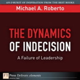 Book The Dynamics of Indecision: A Failure of Leadership by Michael A. Roberto