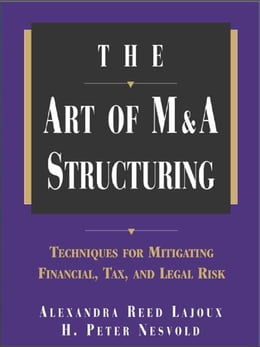 Book The Art of M&A Structuring: Techniques for Mitigating Financial, Tax and Legal Risk by Reed Lajoux, Alexandra