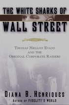 The White Sharks of Wall Street: Thomas Mellon Evans and the Original Corporate Raiders