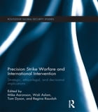 Precision Strike Warfare and International Intervention: Strategic, Ethico-Legal and Decisional…