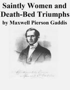 Saintly Women and Death-Bed Triumphs by Maxwell Pierson Gaddis