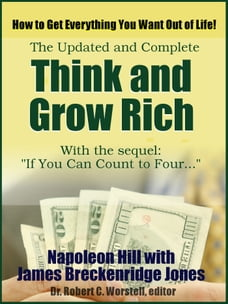 The Updated and Complete Think and Grow Rich: How to Get Everything You Want Out of Life!