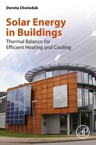 Solar Energy in Buildings: Thermal Balance for Efficient Heating and Cooling by Dorota Chwieduk