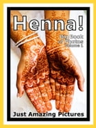 Just Henna Photos! Big Book of Photographs & Pictures of Henna Tattoo Designs, Vol. 1 by Big Book of Photos
