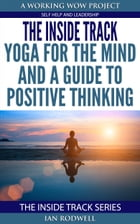 The Inside Track Yoga for the Mind and a Guide to Positive Thinking by Ian Rodwell