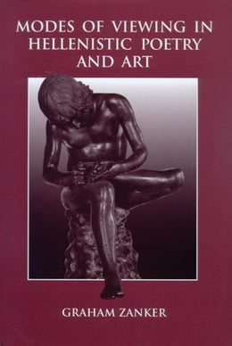 Book Modes Of Viewing In Hellenistic Poetry and Art by Zanker, Graham