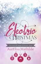 Electric Christmas: Electric Heart, T1.5 by Aurelisa Mathilde