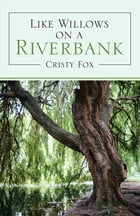 Like Willows on a Riverbank by Cristy Fox