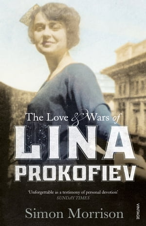 The Love and Wars of Lina Prokofiev The Story of Lina and Serge Prokofiev